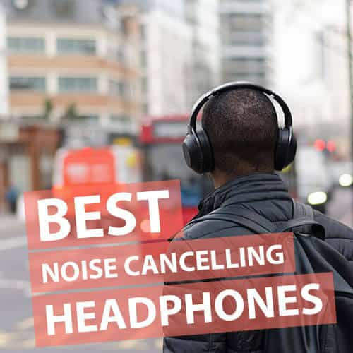 Best Noise Canceling Headphones (Reviews) of August 2019